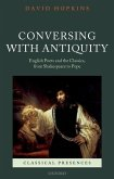 Conversing with Antiquity: English Poets and the Classics, from Shakespeare to Pope