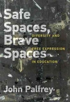 Safe Spaces, Brave Spaces: Diversity and Free Expression in Education - Palfrey, John