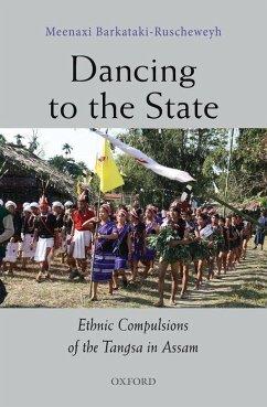 Dancing to the State: The Ethnic Compulsions of the Tangsa in Assam - Barkataki-Ruscheweyh, Meenaxi