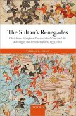 The Sultan's Renegades: Christian-European Converts to Islam and the Making of the Ottoman Elite, 1575-1610