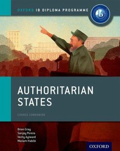 Authoritarian States: IB History Course Book: Oxford IB Diploma Programme - Gray, Brian; Habibi, Mariam; Perera, Sanjay; Aylward, Verity