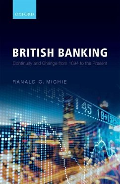 British Banking: Continuity and Change from 1694 to the Present - Michie, Ranald C.