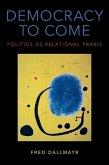 Democracy to Come: Politics as Relational Praxis