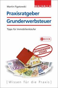 Praxisratgeber Grunderwerbsteuer (eBook, PDF) - Figatowski, Martin