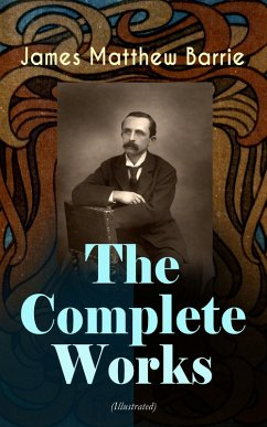The Complete Works of J. M. Barrie (Illustrated) (eBook, ePUB) - Barrie, James Matthew