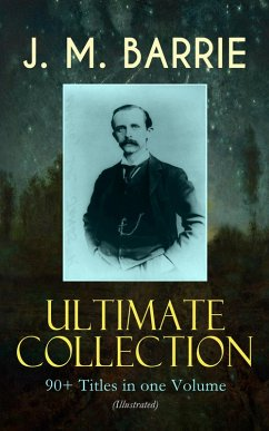 J. M. BARRIE Ultimate Collection: 90+ Titles in one Volume (Illustrated) (eBook, ePUB) - Barrie, J. M.