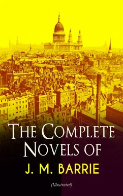 The Complete Novels of J. M. Barrie (Illustrated) (eBook, ePUB) - Barrie, J. M.