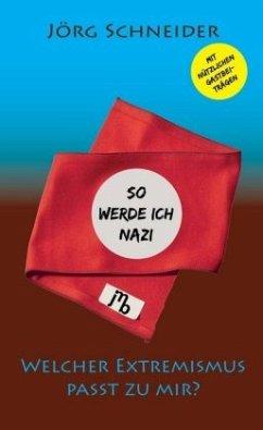 So werde ich Nazi - Schneider, Jörg