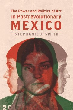 The Power and Politics of Art in Postrevolutionary Mexico - Smith, Stephanie J.