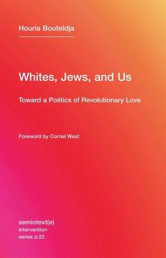 Whites, Jews, and Us - Bouteldja, Houria (Indigenes de la republique)