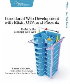 Functional Web Development with Elixir, OTP, and Phoenix - Halvorsen, Lance
