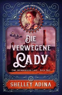 Die verwegene Lady: Ein Steampunk - Abenteuerroman (EINE ERFINDERISCHE LADY, #3) (eBook, ePUB)