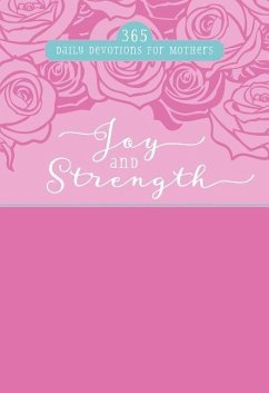 Joy and Strength: 365 Daily Devotions for Mothers - Broadstreet Publishing Group Llc