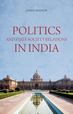 Politics and State-Society Relations in India - Manor, James