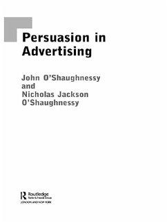 Persuasion in Advertising (eBook, ePUB) - O'Shaugnessy, John; O'Shaughnessy, Nicholas