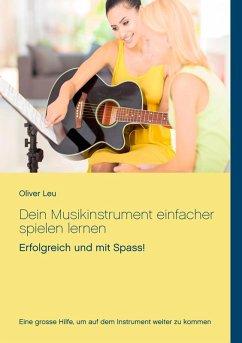 Dein Musikinstrument einfacher spielen lernen (eBook, ePUB)