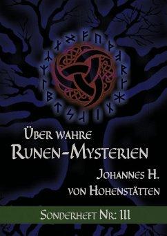 Über wahre Runen-Mysterien: III - Hohenstätten, Johannes H. von
