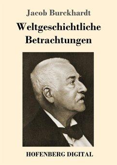 Weltgeschichtliche Betrachtungen (eBook, ePUB) - Burckhardt, Jacob