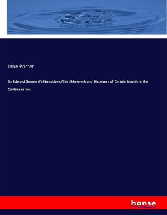 Sir Edward Seaward's Narrative of his Shipwreck and Discovery of Certain islands in the Caribbean Sea