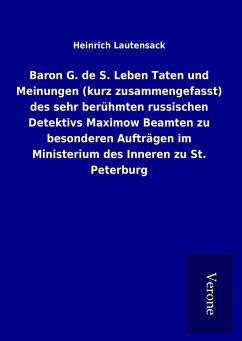 Baron G. de S. Leben Taten und Meinungen (kurz zusammengefasst) des sehr berühmten russischen Detektivs Maximow Beamten zu besonderen Aufträgen im Ministerium des Inneren zu St. Peterburg