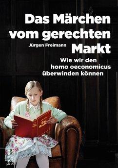 Das Märchen vom gerechten Markt (eBook, ePUB) - Freimann, Jürgen