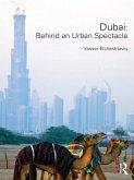 Dubai: Behind an Urban Spectacle (eBook, ePUB)