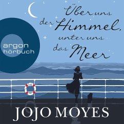 Über uns der Himmel, unter uns das Meer (Ungekürzte Lesung) (MP3-Download) - Moyes, Jojo