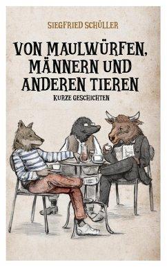 Von Maulwürfen, Männern und anderen Tieren (eBook, ePUB)