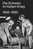 Die Schweiz im Kalten Krieg 1945-1990 (eBook, ePUB)