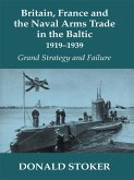 Britain, France and the Naval Arms Trade in the Baltic, 1919 -1939 (eBook, ePUB)