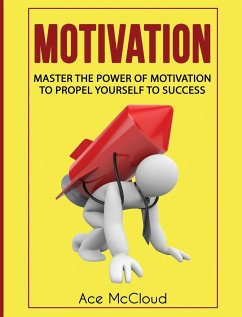 Motivation: Master the Power of Motivation to Propel Yourself to Success - Mccloud, Ace