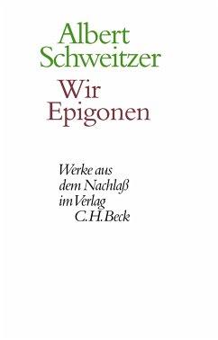 Wir Epigonen (eBook, PDF) - Schweitzer, Albert