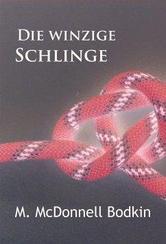 Die winzige Schlinge (eBook, ePUB) - McDonnell Bodkin, M.