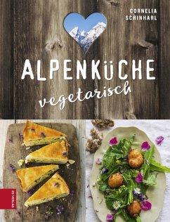 Alpenküche vegetarisch (eBook, ePUB) - Schinharl, Cornelia