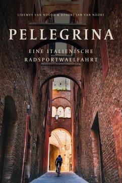 Pellegrina (eBook, ePUB) - Noord, Lidewey van