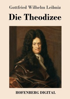 Die Theodizee (eBook, ePUB) - Leibniz, Gottfried Wilhelm