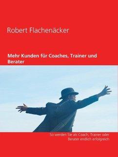 Mehr Kunden für Coaches, Trainer und Berater (e...