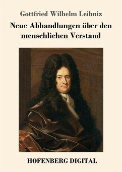 Neue Abhandlungen über den menschlichen Verstand (eBook, ePUB) - Leibniz, Gottfried Wilhelm
