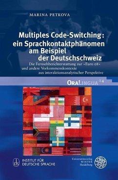 Multiples Code-Switching: ein Sprachkontaktphänomen am Beispiel der Deutschschweiz (eBook, PDF) - Petkova, Marina