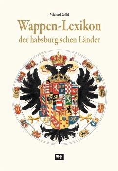 Wappen-Lexikon der habsburgischen Länder - Göbl, Michael