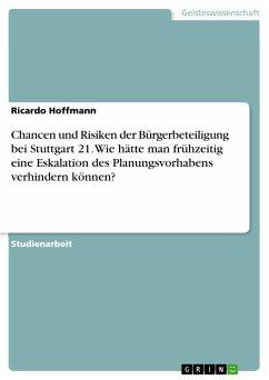 Chancen und Risiken der Bürgerbeteiligung bei Stuttgart 21. Wie hätte man frühzeitig eine Eskalation des Planungsvorhabens verhindern können?