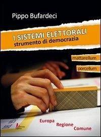 I sistemi elettorali. Strumento di democrazia - Bufardeci, Pippo