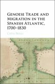 Genoese Trade and Migration in the Spanish Atlantic, 1700-1830 (eBook, PDF)