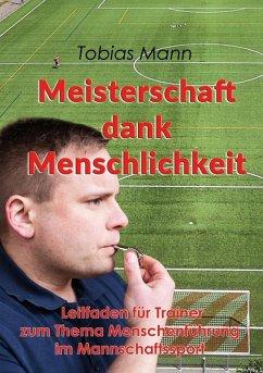 Meisterschaft dank Menschlichkeit (eBook, ePUB)
