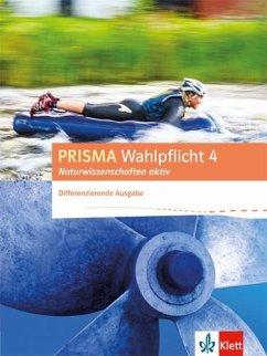 PRISMA Wahlpflicht 4 Naturwissenschaften aktiv. Schülerbuch. Differenzierende Ausgabe ab 2016