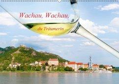 Wachau, Wachau, du Träumerin (Wandkalender 2018 DIN A2 quer)