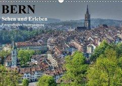 Bern... / Sehen und Erleben / Fotografischer Stadtrundgang (Wandkalender 2018 DIN A3 quer)