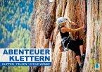 Abenteuer Klettern: Klippen, Felsen, steile Wände (Wandkalender 2018 DIN A3 quer)