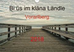 Bi üs im kläna Ländle - Vorarlberg 2018AT-Version (Wandkalender 2018 DIN A4 quer)