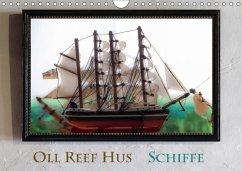 Oll Reef Hus - Schiffe (Wandkalender 2018 DIN A4 quer)
